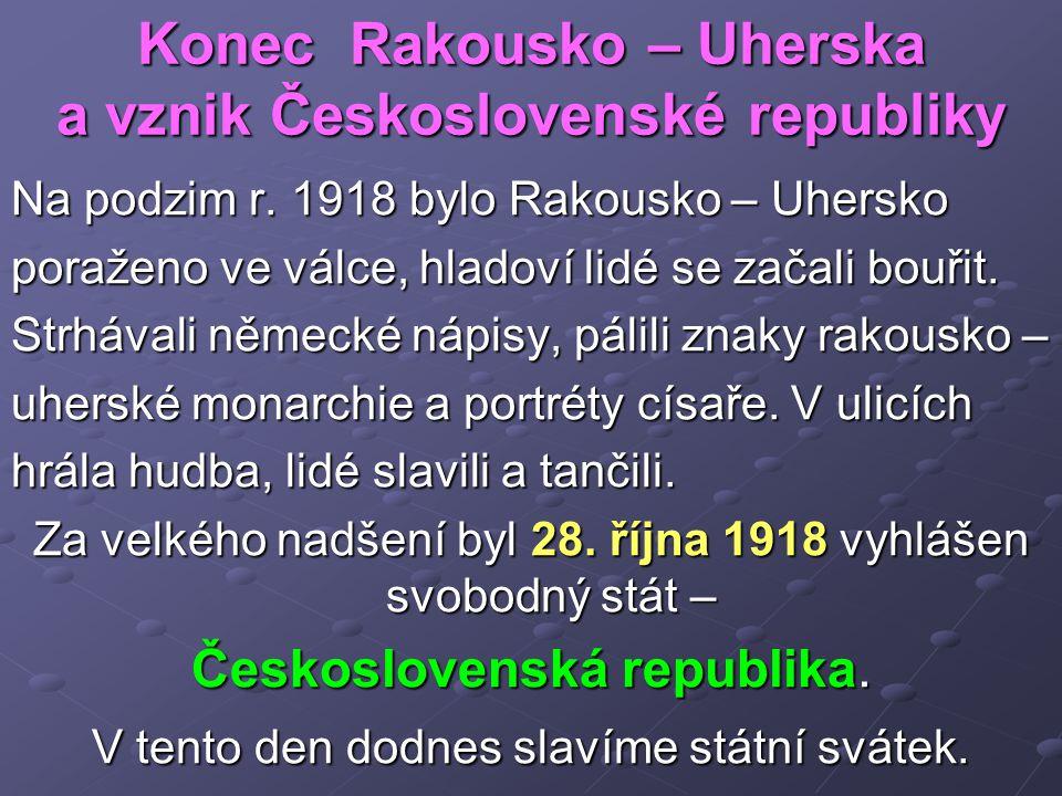 Konec Rakousko – Uherska a vznik Československé republiky Na podzim r.
