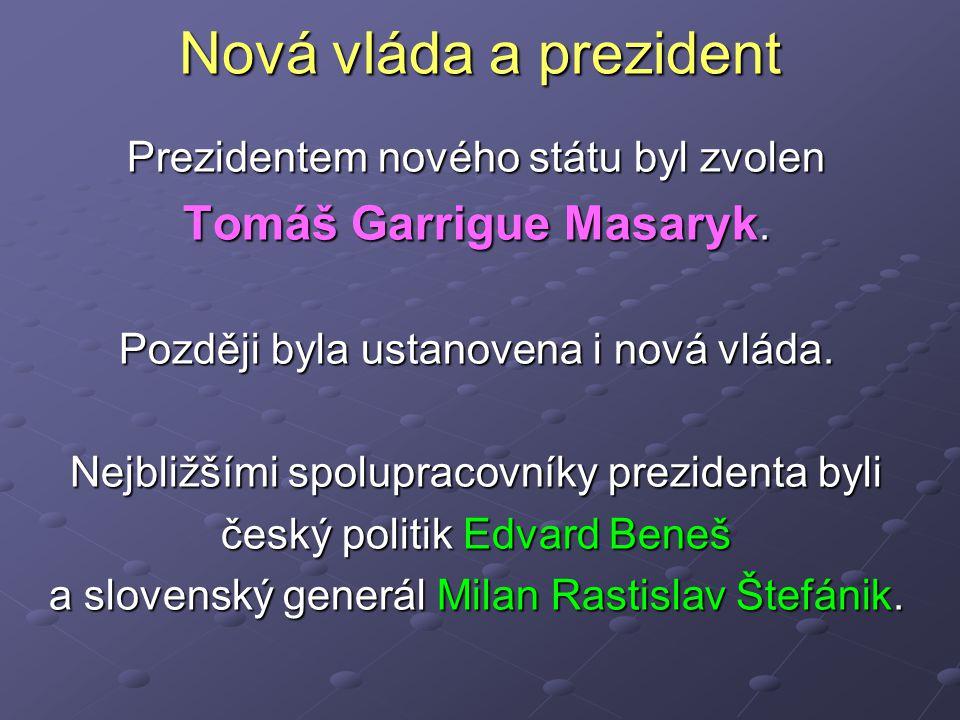 Nová vláda a prezident Prezidentem nového státu byl zvolen Tomáš Garrigue Masaryk.