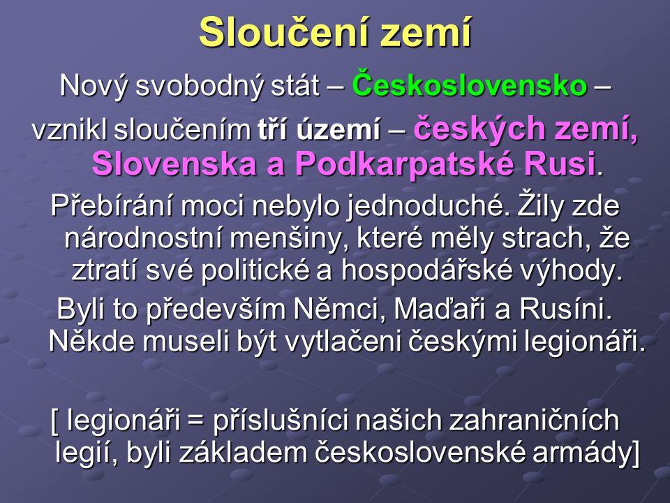 Sloučení zemí Nový svobodný stát – Československo – vznikl sloučením tří území – českých zemí, Slovenska a Podkarpatské Rusi.
