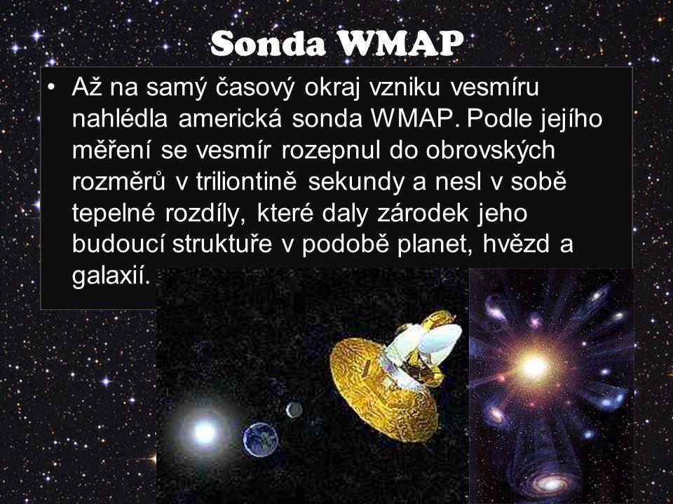 Až na samý časový okraj vzniku vesmíru nahlédla americká sonda WMAP. Podle jejího měření se vesmír rozepnul do obrovských rozměrů v triliontině sekund
