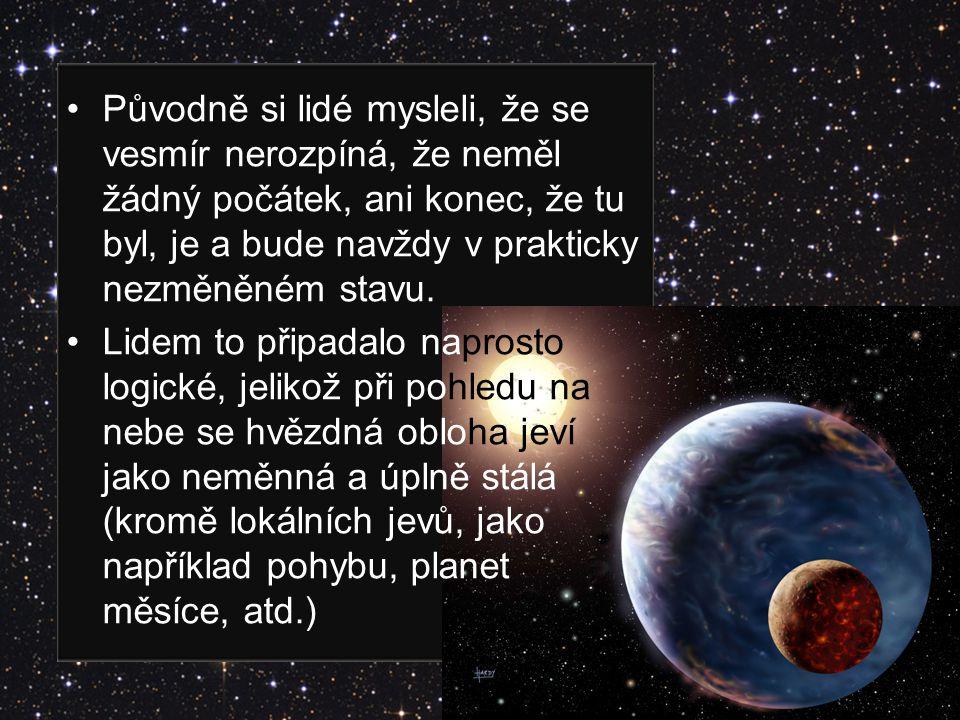 Původně si lidé mysleli, že se vesmír nerozpíná, že neměl žádný počátek, ani konec, že tu byl, je a bude navždy v prakticky nezměněném stavu. Lidem to