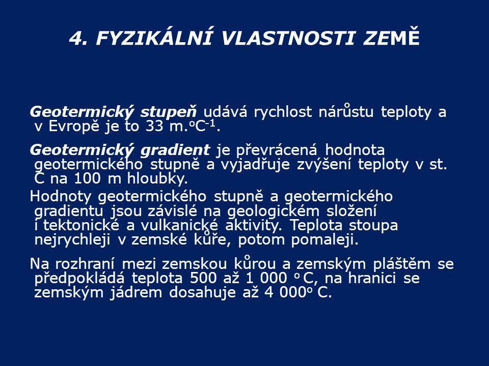 4. FYZIKÁLNÍ VLASTNOSTI ZEMĚ Geotermický stupeň udává rychlost nárůstu teploty a v Evropě je to 33 m. o C -1. Geotermický gradient je převrácená hodno