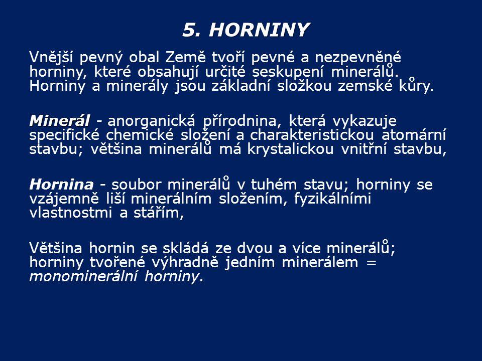 5. HORNINY Vnější pevný obal Země tvoří pevné a nezpevněné horniny, které obsahují určité seskupení minerálů. Horniny a minerály jsou základní složkou