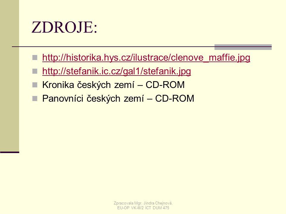 ZDROJE: http://historika.hys.cz/ilustrace/clenove_maffie.jpg http://stefanik.ic.cz/gal1/stefanik.jpg Kronika českých zemí – CD-ROM Panovníci českých z