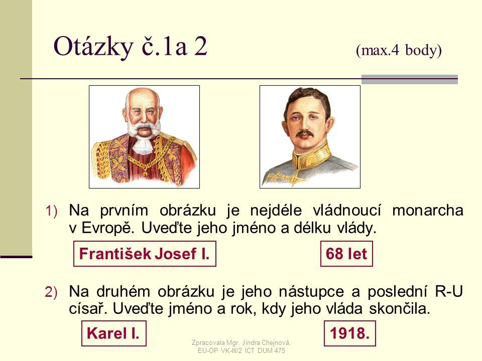 Otázky č.1a 2 (max.4 body) 1) Na prvním obrázku je nejdéle vládnoucí monarcha v Evropě. Uveďte jeho jméno a délku vlády. 2) Na druhém obrázku je jeho