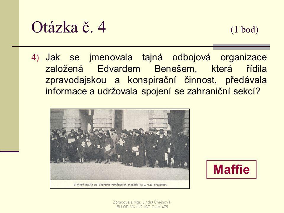 Otázka č. 4 (1 bod) 4) Jak se jmenovala tajná odbojová organizace založená Edvardem Benešem, která řídila zpravodajskou a konspirační činnost, předáva