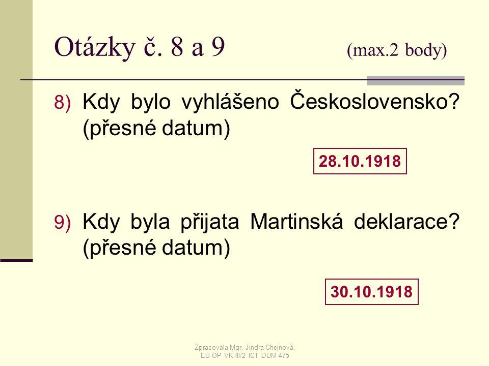 Otázky č. 8 a 9 (max.2 body) 8) Kdy bylo vyhlášeno Československo? (přesné datum) 9) Kdy byla přijata Martinská deklarace? (přesné datum) 28.10.1918 3