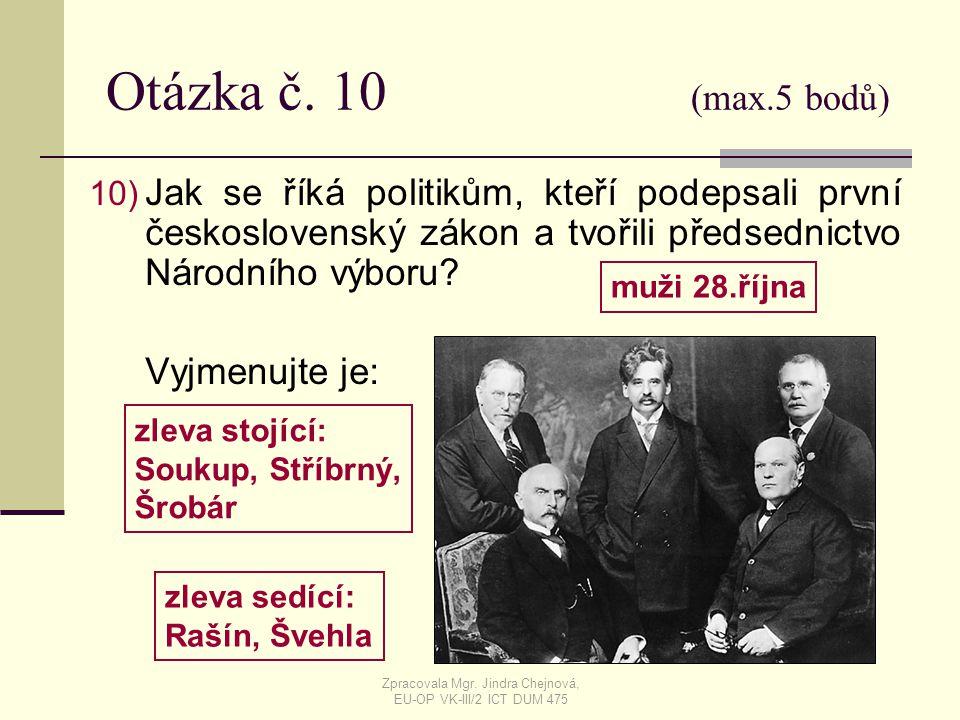 Otázka č. 10 (max.5 bodů) 10) Jak se říká politikům, kteří podepsali první československý zákon a tvořili předsednictvo Národního výboru? Vyjmenujte j
