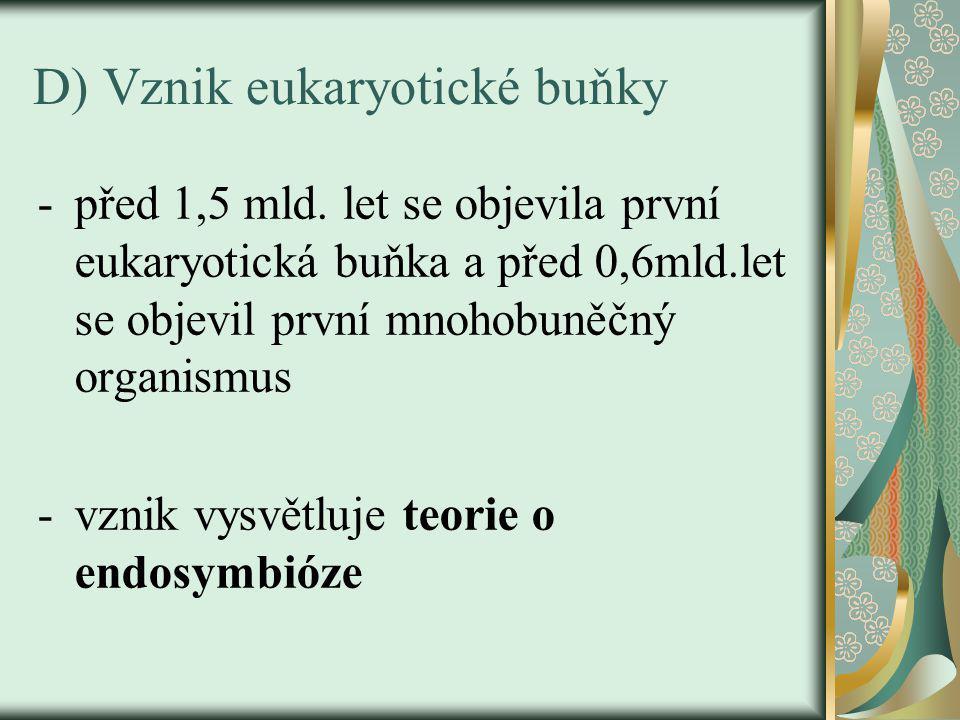 D) Vznik eukaryotické buňky -před 1,5 mld.