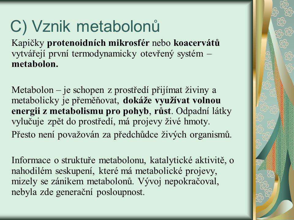 C) Vznik metabolonů Kapičky protenoidních mikrosfér nebo koacervátů vytvářejí první termodynamicky otevřený systém – metabolon.