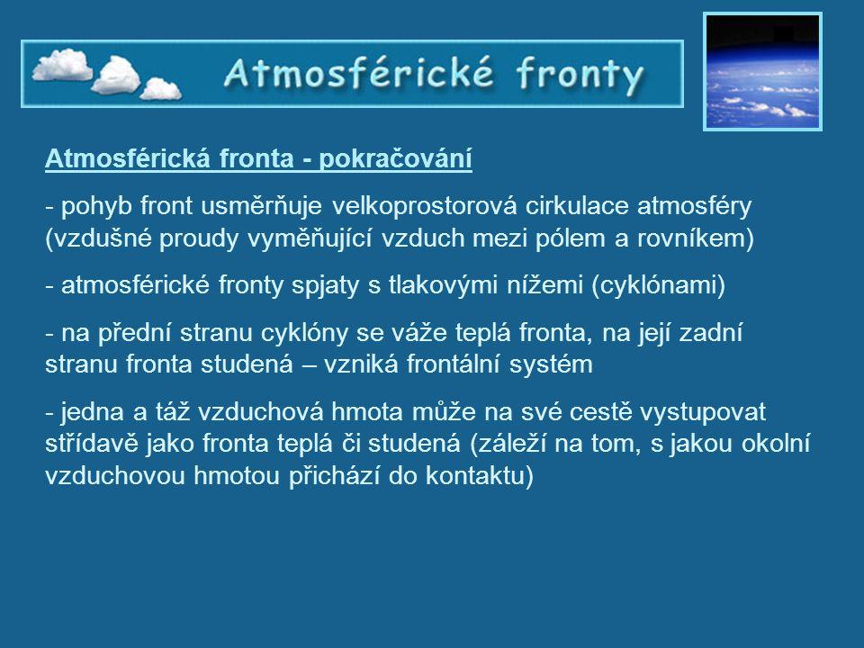 Atmosférické fronty Atmosférická fronta - pokračování - pohyb front usměrňuje velkoprostorová cirkulace atmosféry (vzdušné proudy vyměňující vzduch me