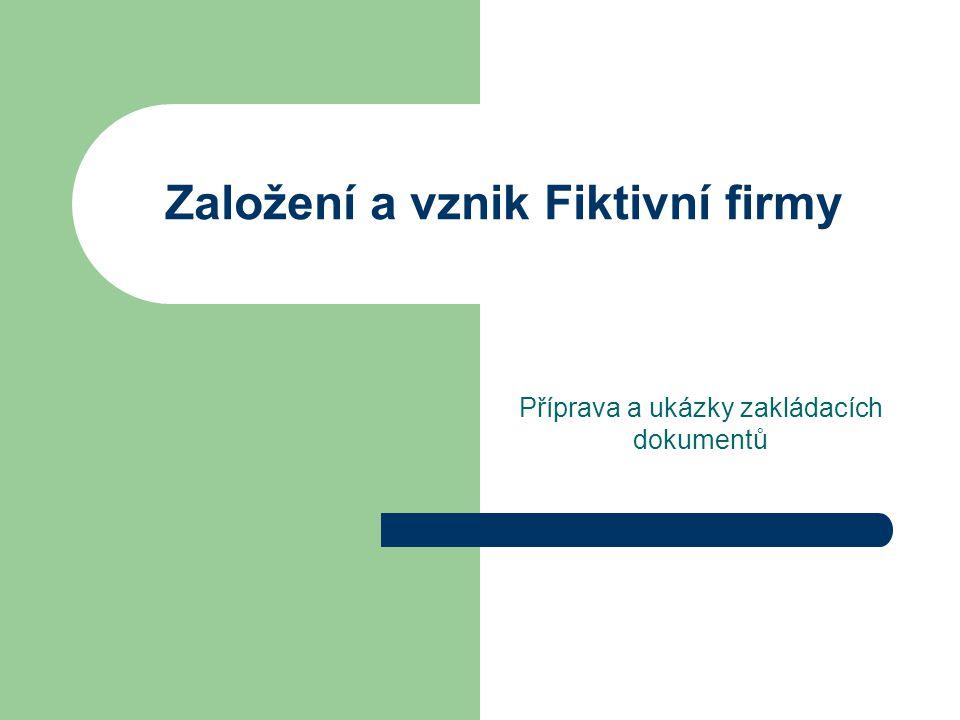 Založení a vznik Fiktivní firmy Příprava a ukázky zakládacích dokumentů