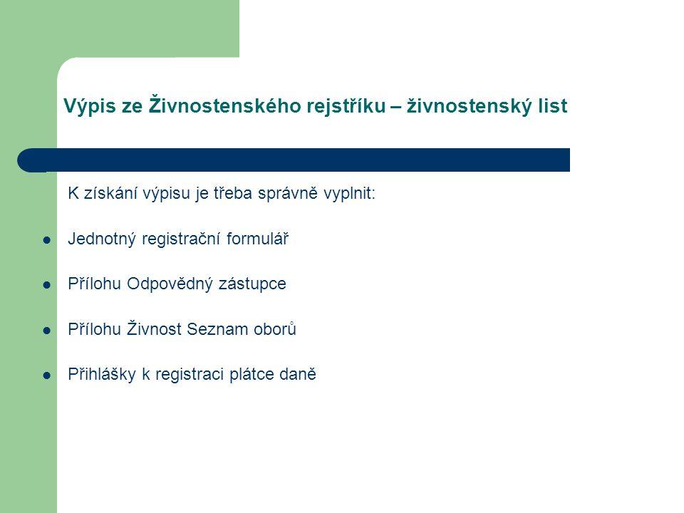 Výpis ze Živnostenského rejstříku – živnostenský list K získání výpisu je třeba správně vyplnit: Jednotný registrační formulář Přílohu Odpovědný zástu