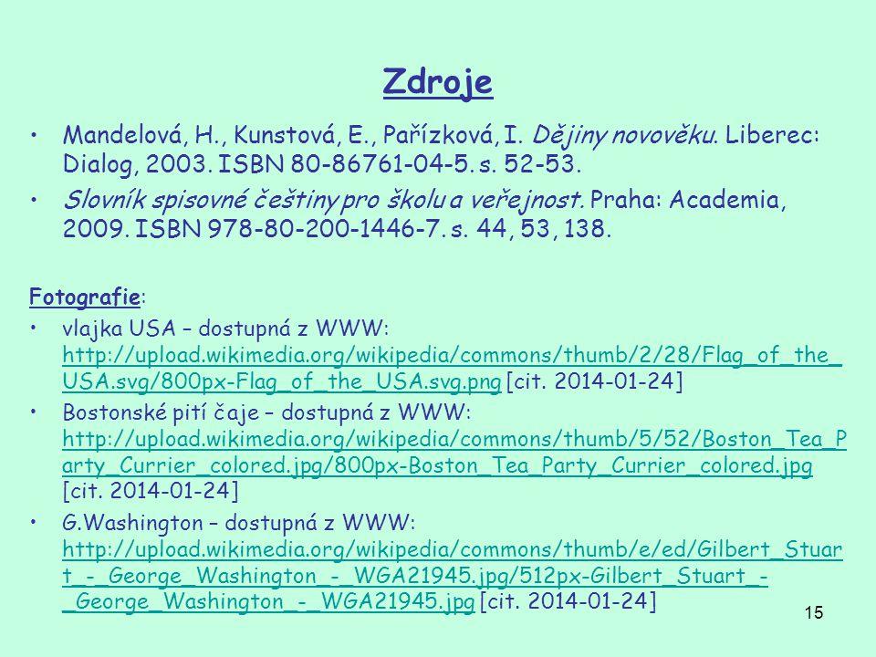 15 Zdroje Mandelová, H., Kunstová, E., Pařízková, I. Dějiny novověku. Liberec: Dialog, 2003. ISBN 80-86761-04-5. s. 52-53. Slovník spisovné češtiny pr