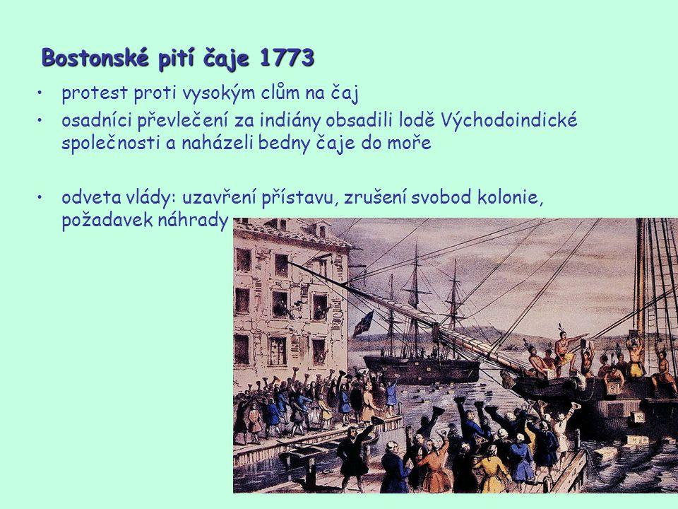 5 Bostonské pití čaje 1773 protest proti vysokým clům na čaj osadníci převlečení za indiány obsadili lodě Východoindické společnosti a naházeli bedny