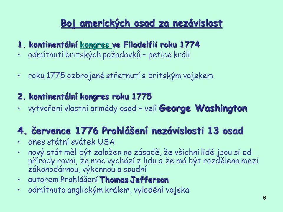 6 Boj amerických osad za nezávislost 1. kontinentální kongres ve Filadelfii roku 1774 kongres odmítnutí britských požadavků – petice králi roku 1775 o