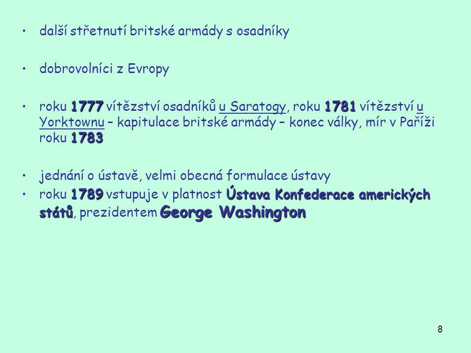 9 Přínos americké revoluce inspirace a posila evropskému zápasu o emancipaci člověka od feudálního útisku a za uvedení lidských práv do praxe vývoj světa směrem k občanské společnosti
