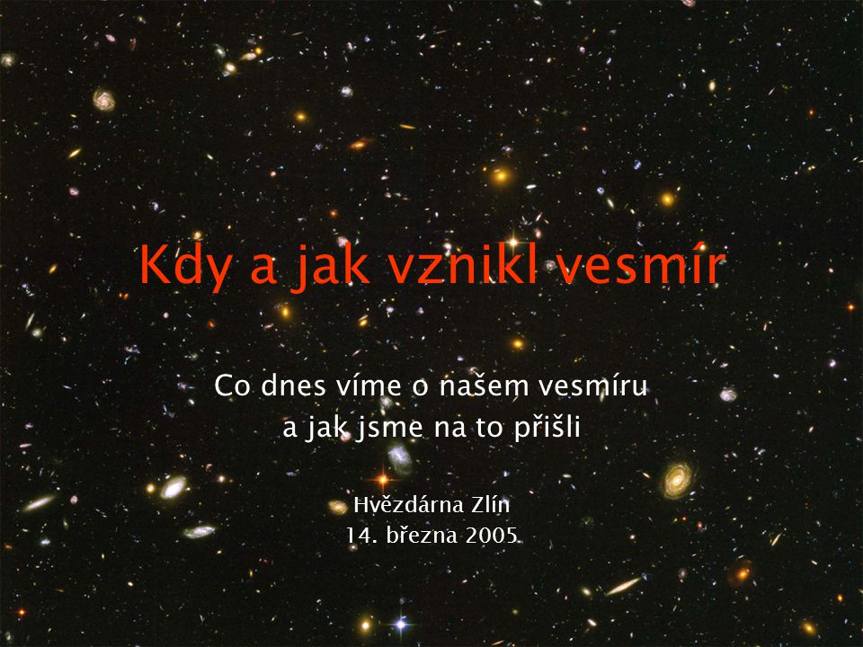 1. Kosmologie Nejmladší odpověď na nejstarší otázku