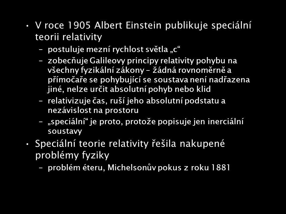 """V roce 1905 Albert Einstein publikuje speciální teorii relativity –postuluje mezní rychlost světla """"c"""" –zobecňuje Galileovy principy relativity pohybu"""
