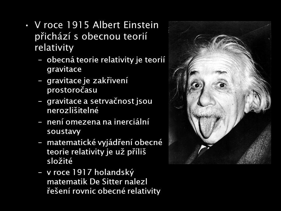 V roce 1915 Albert Einstein přichází s obecnou teorií relativity –obecná teorie relativity je teorií gravitace –gravitace je zakřivení prostoročasu –g