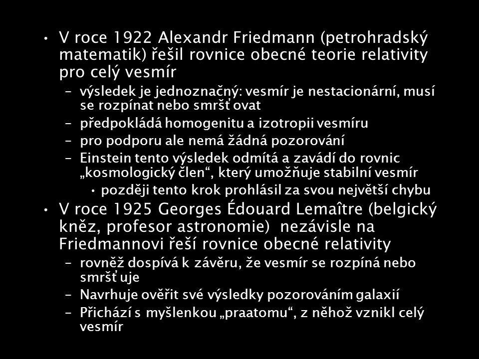V roce 1922 Alexandr Friedmann (petrohradský matematik) řešil rovnice obecné teorie relativity pro celý vesmír –výsledek je jednoznačný: vesmír je nes