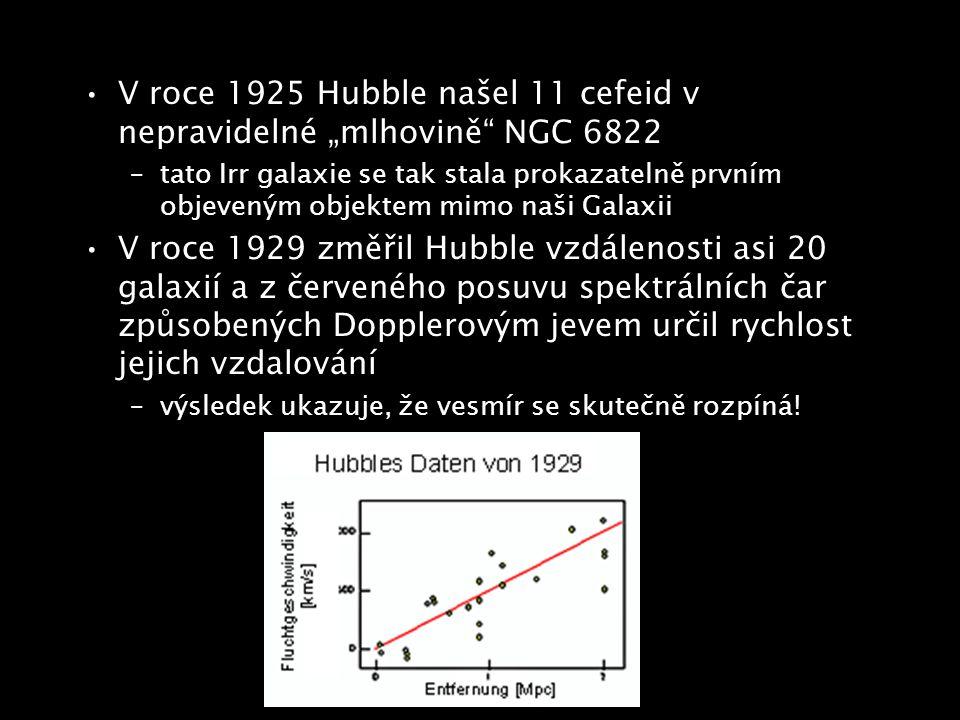 """V roce 1925 Hubble našel 11 cefeid v nepravidelné """"mlhovině"""" NGC 6822 –tato Irr galaxie se tak stala prokazatelně prvním objeveným objektem mimo naši"""