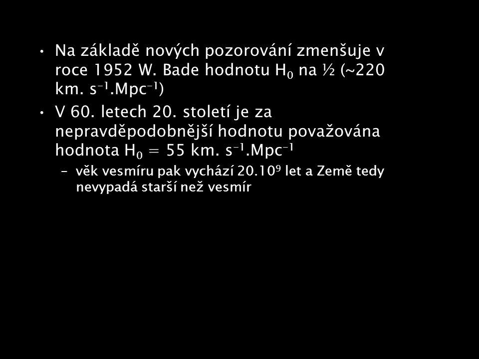 Na základě nových pozorování zmenšuje v roce 1952 W. Bade hodnotu H 0 na ½ (~220 km. s -1.Mpc -1 ) V 60. letech 20. století je za nepravděpodobnější h