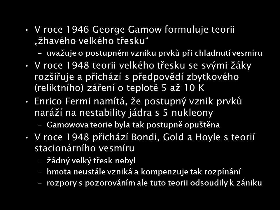 """V roce 1946 George Gamow formuluje teorii """"žhavého velkého třesku"""" –uvažuje o postupném vzniku prvků při chladnutí vesmíru V roce 1948 teorii velkého"""