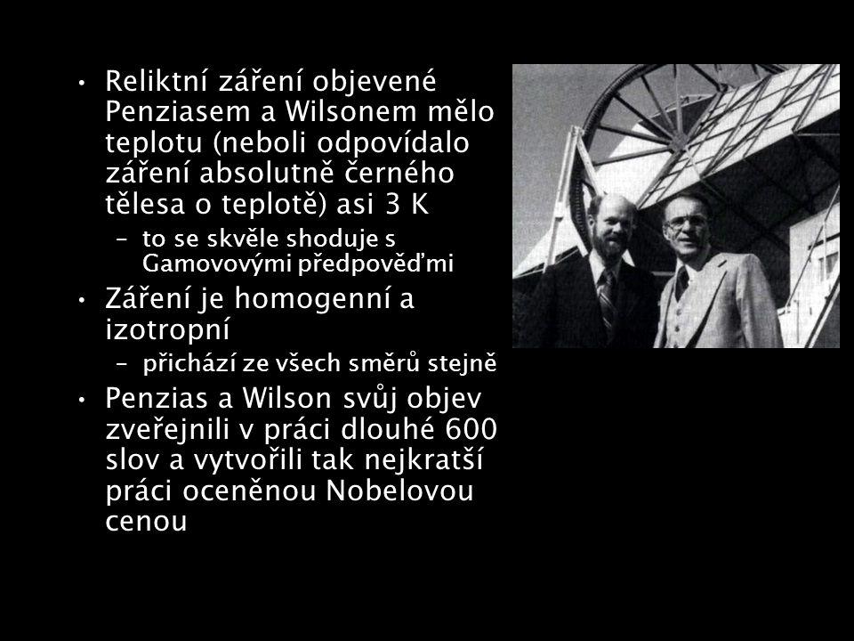Reliktní záření objevené Penziasem a Wilsonem mělo teplotu (neboli odpovídalo záření absolutně černého tělesa o teplotě) asi 3 K –to se skvěle shoduje