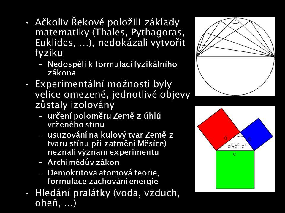 Ačkoliv Řekové položili základy matematiky (Thales, Pythagoras, Euklides, …), nedokázali vytvořit fyziku –Nedospěli k formulaci fyzikálního zákona Exp