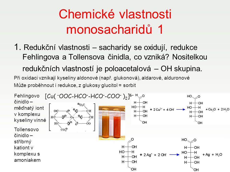 Chemické vlastnosti monosacharidů 1 1. Redukční vlastnosti – sacharidy se oxidují, redukce Fehlingova a Tollensova činidla, co vzniká? Nositelkou redu