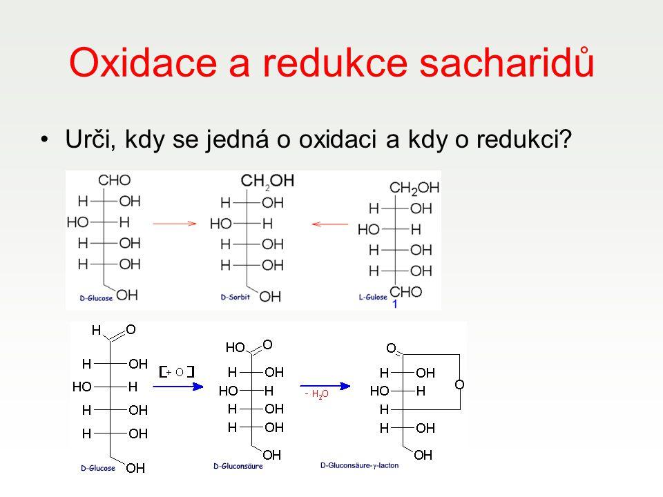 Oxidace a redukce sacharidů Urči, kdy se jedná o oxidaci a kdy o redukci?