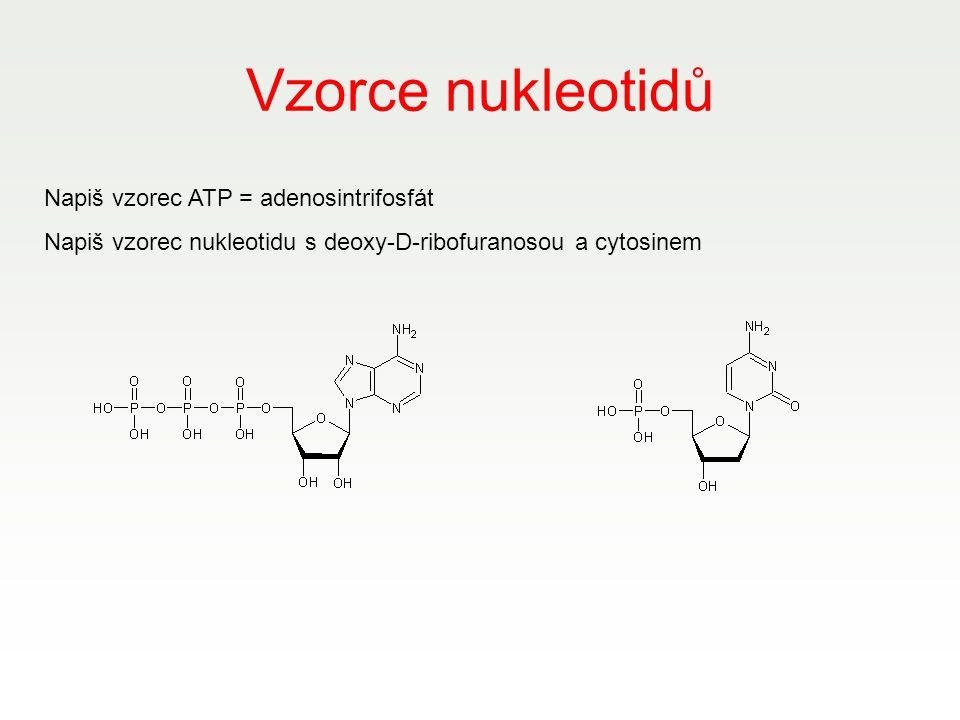 Vzorce nukleotidů Napiš vzorec ATP = adenosintrifosfát Napiš vzorec nukleotidu s deoxy-D-ribofuranosou a cytosinem