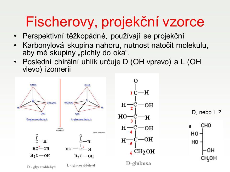 """Fischerovy, projekční vzorce Perspektivní těžkopádné, používají se projekční Karbonylová skupina nahoru, nutnost natočit molekulu, aby mě skupiny """"píc"""