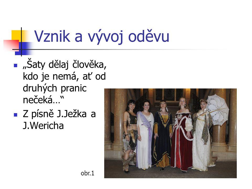 """Vznik a vývoj oděvu """"Šaty dělaj člověka, kdo je nemá, ať od druhých pranic nečeká…"""" Z písně J.Ježka a J.Wericha obr.1"""