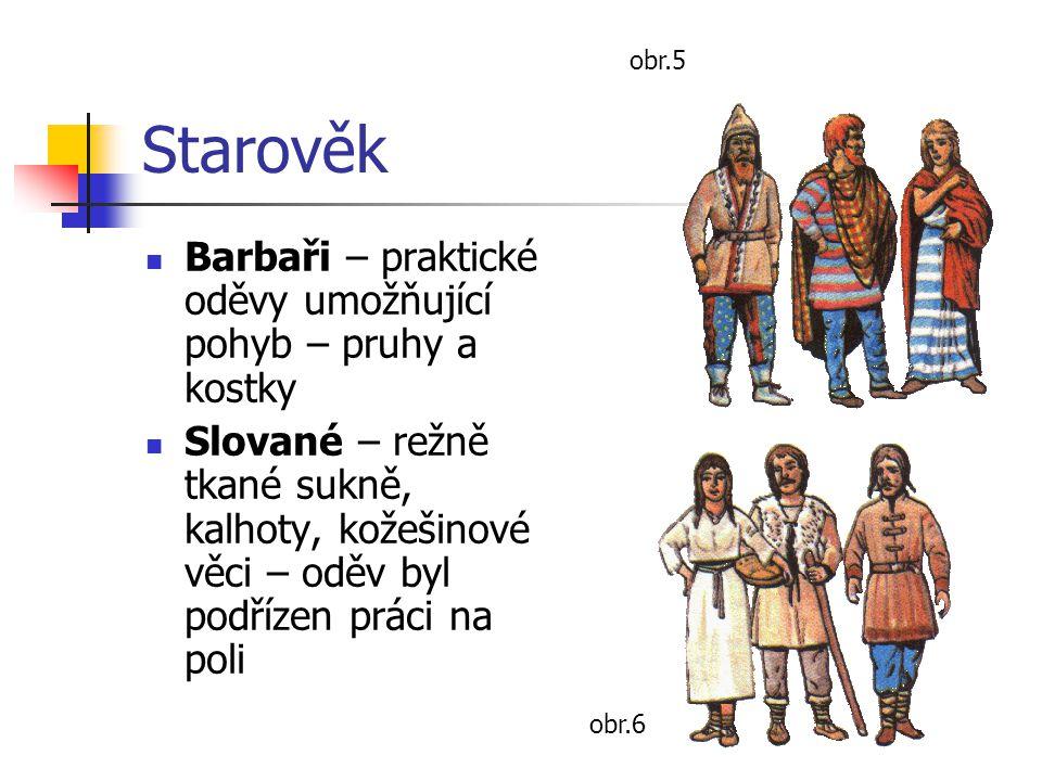 Starověk Barbaři – praktické oděvy umožňující pohyb – pruhy a kostky Slované – režně tkané sukně, kalhoty, kožešinové věci – oděv byl podřízen práci n