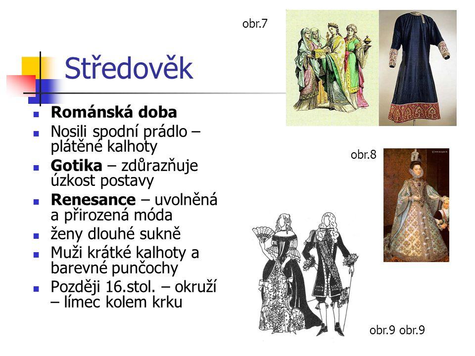 Středověk Románská doba Nosili spodní prádlo – plátěné kalhoty Gotika – zdůrazňuje úzkost postavy Renesance – uvolněná a přirozená móda ženy dlouhé su