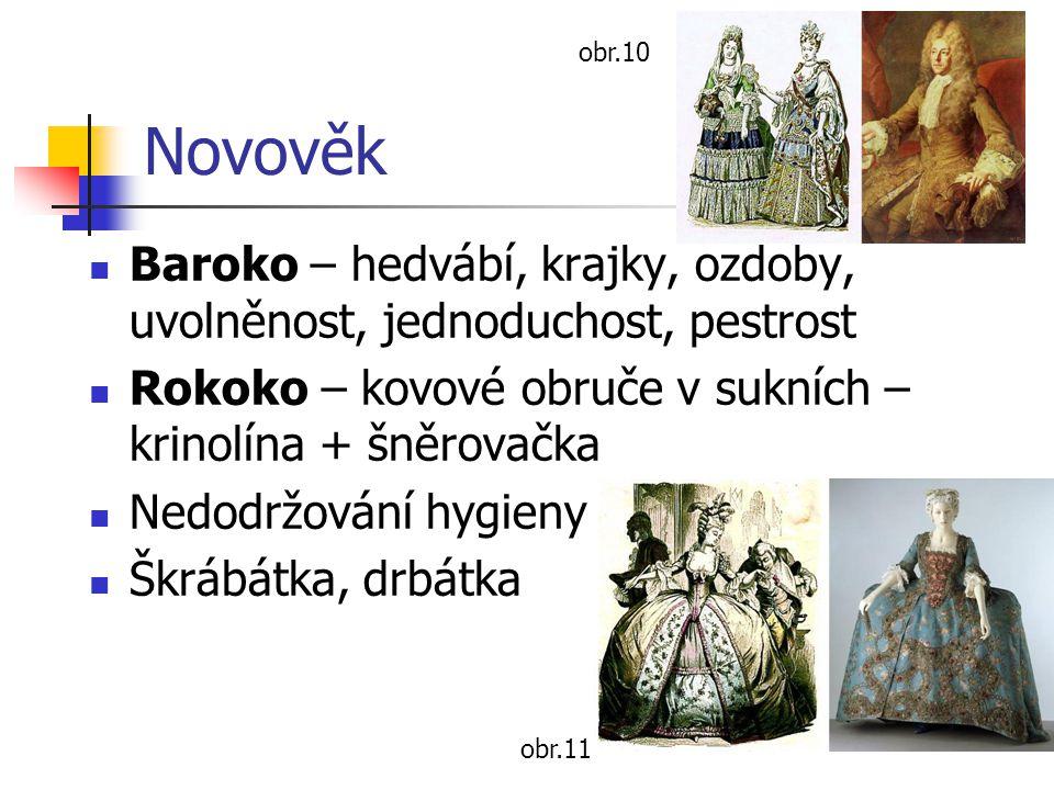 Novověk Baroko – hedvábí, krajky, ozdoby, uvolněnost, jednoduchost, pestrost Rokoko – kovové obruče v sukních – krinolína + šněrovačka Nedodržování hy