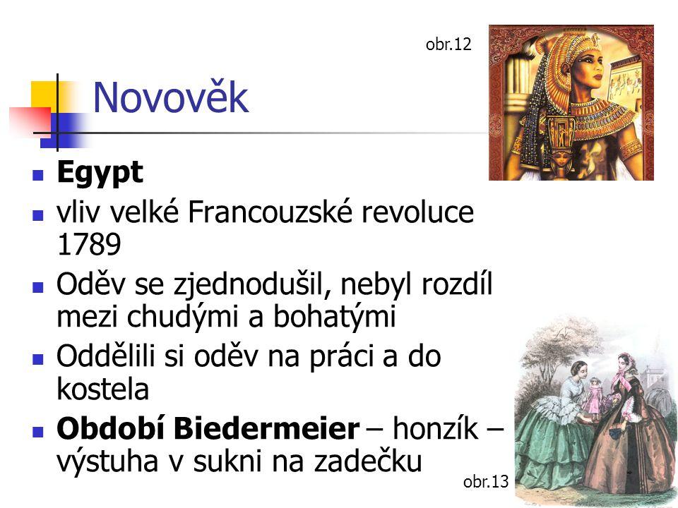 Novověk Egypt vliv velké Francouzské revoluce 1789 Oděv se zjednodušil, nebyl rozdíl mezi chudými a bohatými Oddělili si oděv na práci a do kostela Ob