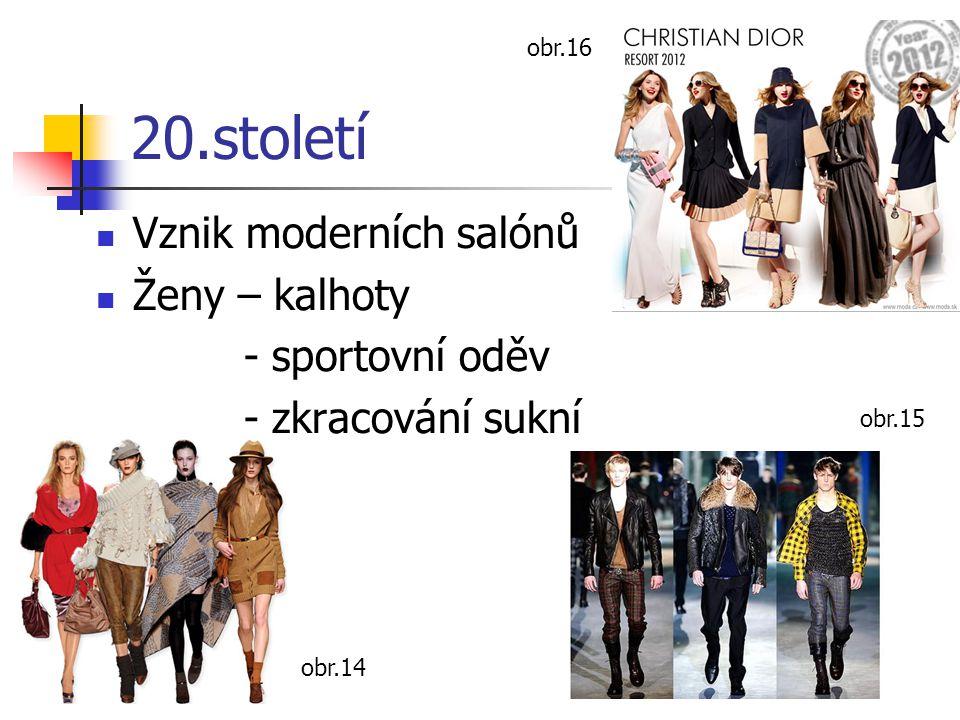 20.století Vznik moderních salónů Ženy – kalhoty - sportovní oděv - zkracování sukní obr.16 obr.15 obr.14
