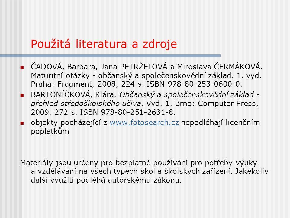 Použitá literatura a zdroje ČADOVÁ, Barbara, Jana PETRŽELOVÁ a Miroslava ČERMÁKOVÁ.