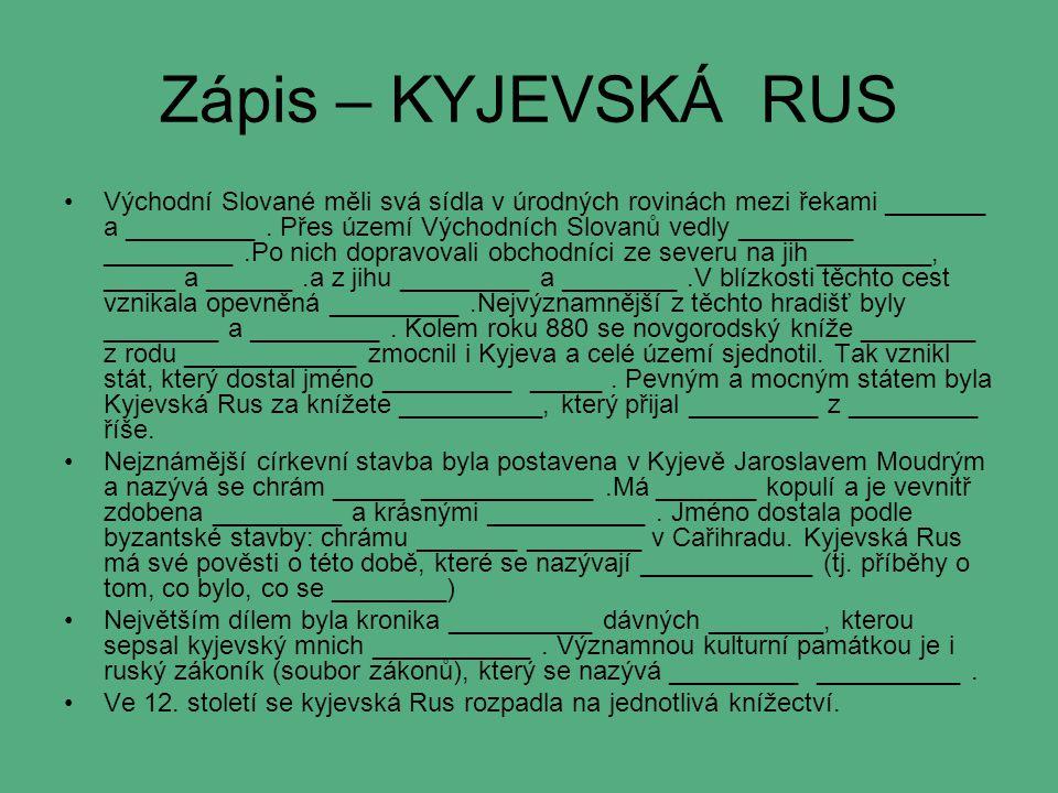 Zápis – KYJEVSKÁ RUS Východní Slované měli svá sídla v úrodných rovinách mezi řekami _______ a _________.