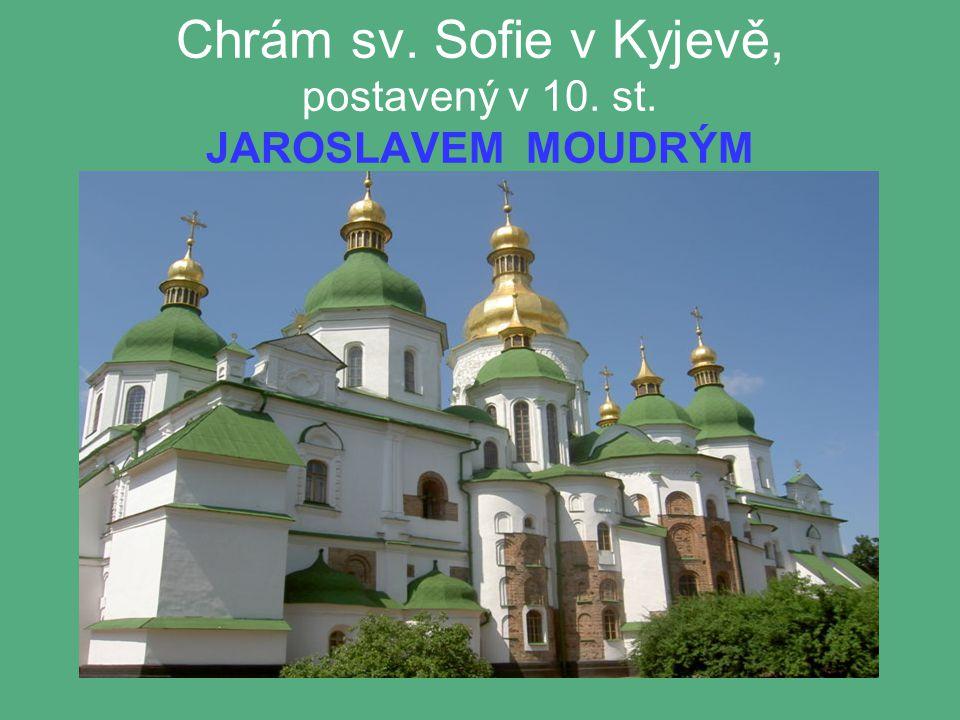 Chrám sv. Sofie v Kyjevě, postavený v 10. st. JAROSLAVEM MOUDRÝM