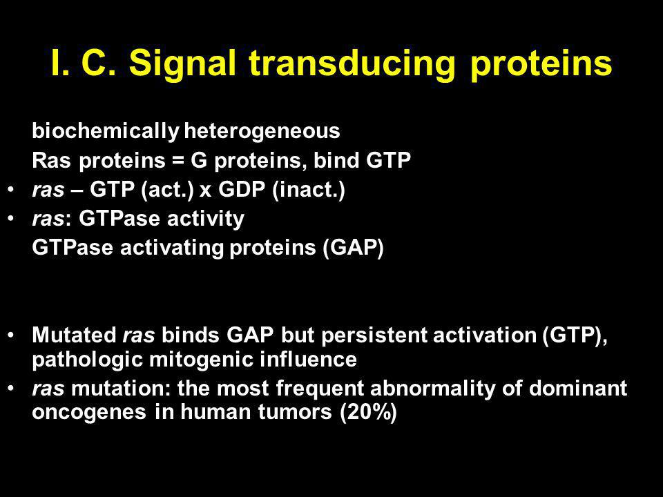 I. C. Signal transducing proteins biochemically heterogeneous Ras proteins = G proteins, bind GTP ras – GTP (act.) x GDP (inact.) ras: GTPase activity