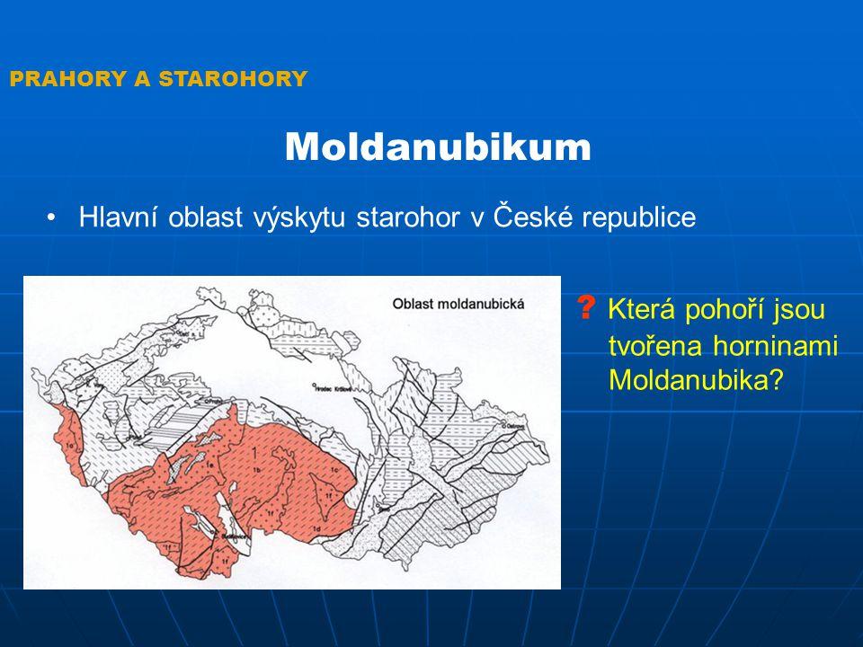 PRAHORY A STAROHORY Moldanubikum Hlavní oblast výskytu starohor v České republice ? Která pohoří jsou tvořena horninami Moldanubika?