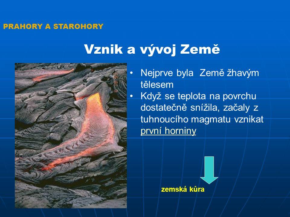 PRAHORY A STAROHORY Vznik a vývoj Země Nejprve byla Země žhavým tělesem Když se teplota na povrchu dostatečně snížila, začaly z tuhnoucího magmatu vzn