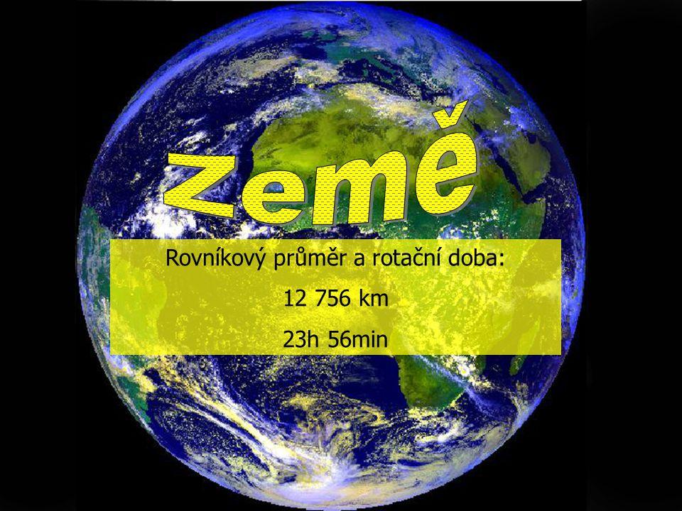 Rovníkový průměr a rotační doba: 12 756 km 23h 56min
