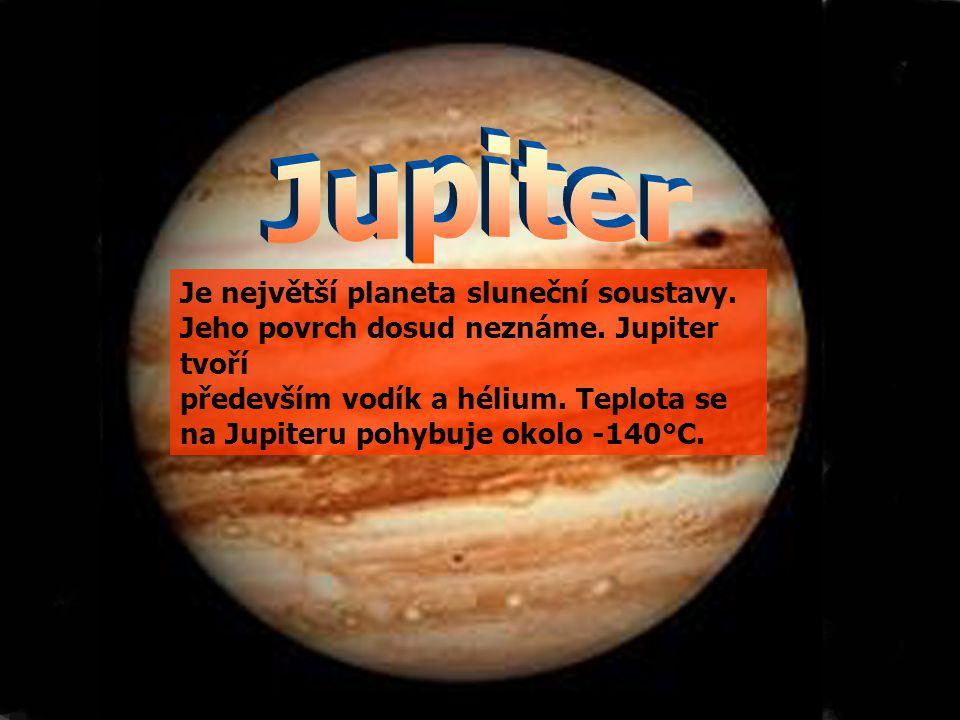 Je největší planeta sluneční soustavy.Jeho povrch dosud neznáme.