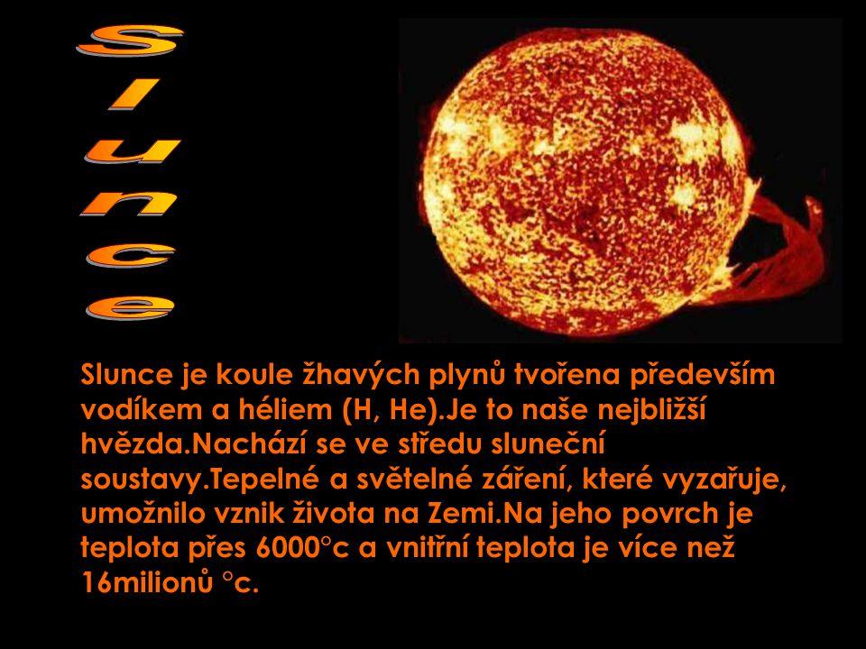 Slunce je koule žhavých plynů tvořena především vodíkem a héliem (H, He).Je to naše nejbližší hvězda.Nachází se ve středu sluneční soustavy.Tepelné a světelné záření, které vyzařuje, umožnilo vznik života na Zemi.Na jeho povrch je teplota přes 6000°c a vnitřní teplota je více než 16milionů °c.