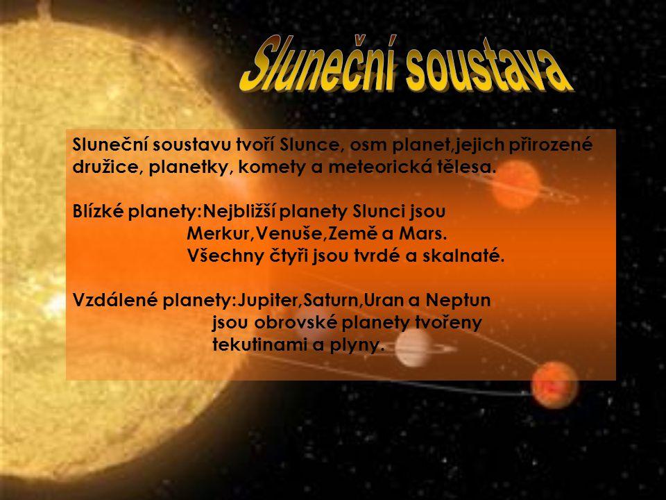 Sluneční soustavu tvoří Slunce, osm planet,jejich přirozené družice, planetky, komety a meteorická tělesa.